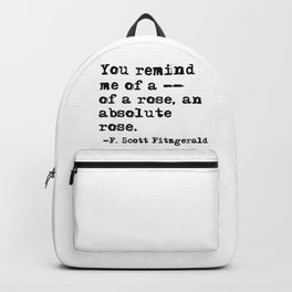 You remind me of a rose - Fitzgerald quote Backpack
