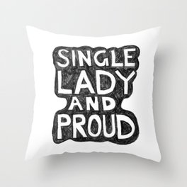Single Lady and PROUD Throw Pillow