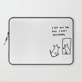 I am not the dog I was yesterday. Laptop Sleeve