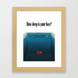 How deep is your Love? Framed Art Print