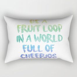 Be a fruit loop in a world full of Cheerios - Designs by IO ♡ Rectangular Pillow