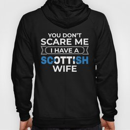 Scotland Gift You Don't Scare Me I Have A Scottish Wife Gift Hoody