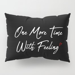 One More Time Pillow Sham