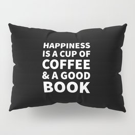 Happiness is a Cup of Coffee & a Good Book (Black) Pillow Sham