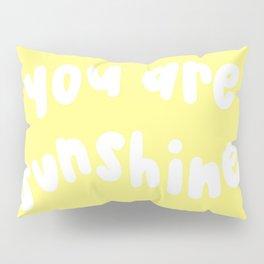 You Are Sunshine Pillow Sham