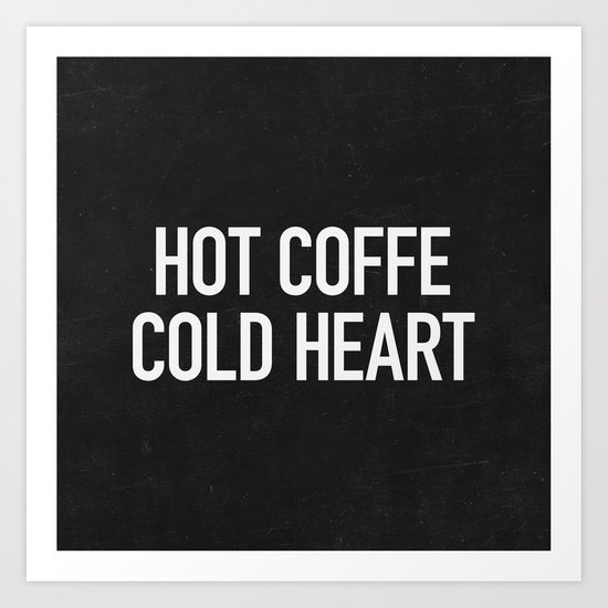 Hot coffe cold heart Art Print