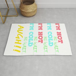 """""""I'm Hot No Wait, I'm Cold No Wait,I'm Hot No Wait I'm Cold No Wait Augh!!"""" tee design. Awesome gift Rug"""