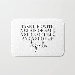 Take Life with A Grain of Salt a Slice of Lime and a Shot of Tequila Bath Mat