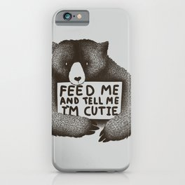 Feed Me And Tell Me Im Cutie iPhone Case
