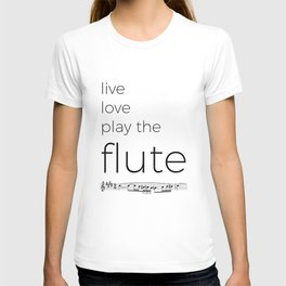 Live, love, play the flute T-shirt
