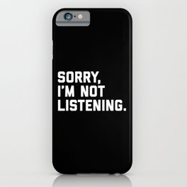 Not Listening Funny Quote iPhone Case
