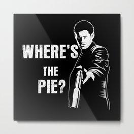 Where's the pie Metal Print