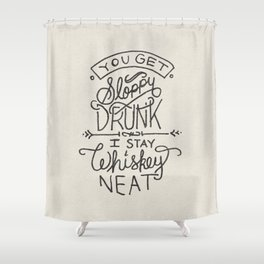 ...I Stay Whiskey Neat Shower Curtain