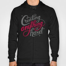 Creating Anything is Hard Hoody