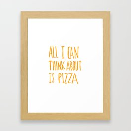 All I Can Think About Is Pizza Framed Art Print