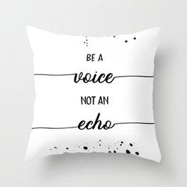 TEXT ART Be a voice not an echo Throw Pillow
