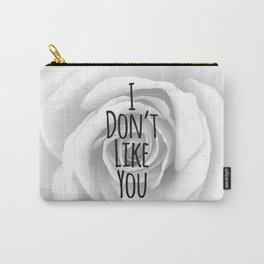 I Don't Like You Typography on Elegant Rose Carry-All Pouch