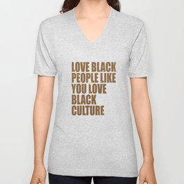"""""""Love Black People Like You Love Black Culture"""" tee design for black fans out there! A unique gift!  Unisex V-Neck"""
