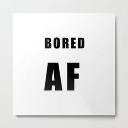 BORED AF Metal Print