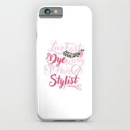 Live Fast Dye Pretty Hair Stylist Hair Dresser Coiffurist Hair Cut Beauty Salon Beautician Gifts iPhone Case
