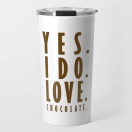 Yes. I do. Love. Chocolate. Travel Mug