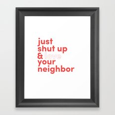 Just Shut Up & Love Your Neighbor Framed Art Print