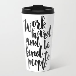 work hard and be kind to people, motivational poster,office sign,office decor,home office desk,quote Travel Mug
