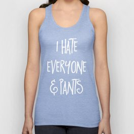 Hate Everyone & Pants Funny Quote Unisex Tank Top