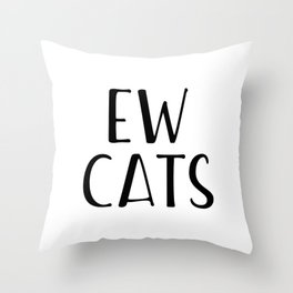 Ew Cats Throw Pillow