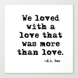 We loved with a love that was more than love Canvas Print