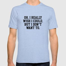 Wish I Could T-shirt