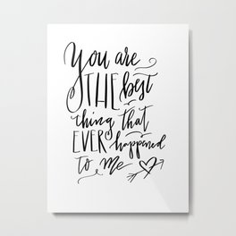 You Are The Best Thing 2 Metal Print