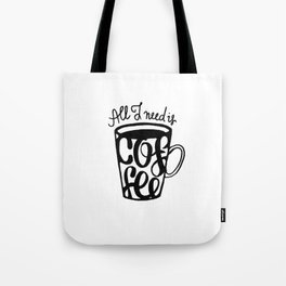 All I need is coffee Tote Bag