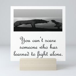 You can't scare someone who has learned to fight alone Mini Art Print