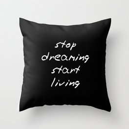 stop dreaming - start living Throw Pillow