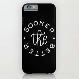 The sooner the better #2 iPhone Case
