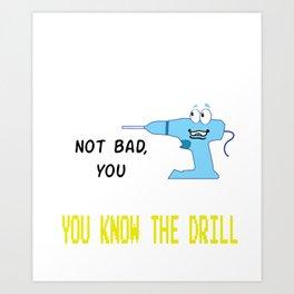 Funny Drill Tshirt Designs Hey buddy Art Print