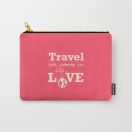 Travel with someone you love Carry-All Pouch