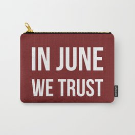 In June We Trust Carry-All Pouch