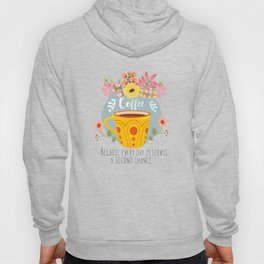 Coffee Because Every Day Deserves A Second Chance Hoody