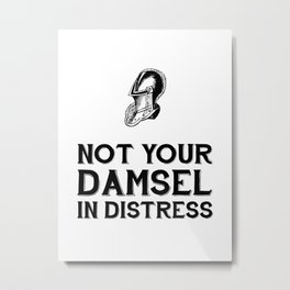 Not Your Damsel in Distress Metal Print