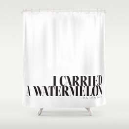 I carried a watermelon - Dirty Dancing Quote Shower Curtain
