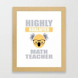 Highly Koalafied Math Teacher First Day product Framed Art Print