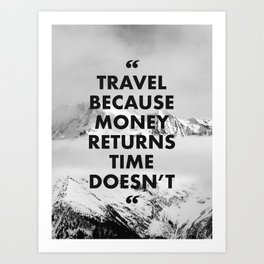 travel because money returns time doesn't Art Print