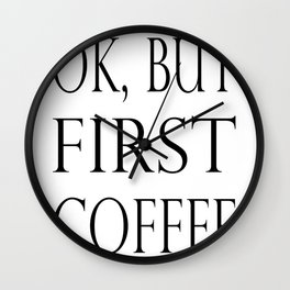 OK BUT FIRST COFFEE Wall Clock
