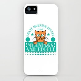 """I Hate Morning People And Mornings And Peoples"" T-shirt Design Cat Lover Adorable Cute Unique Cool iPhone Case"