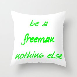 be a freeman nothing elese   (A7 B0028) Throw Pillow