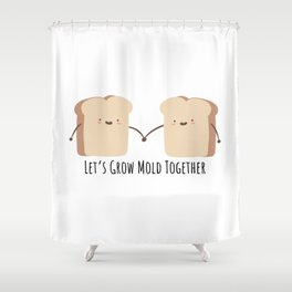 Let's grow mold together Shower Curtain