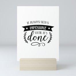 It Always Seems Impossible Until It's Done Inspiration Quote Art  Mini Art Print