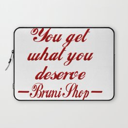 You Get What You Deserve Laptop Sleeve